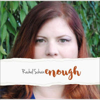 "Rachel Schain ""Enough"" (ASCAP)"